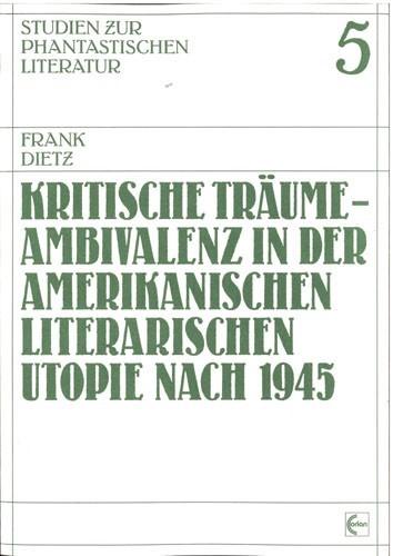 Frank Dietz - Kritische Träume - Ambivalenz in der amerikanischen literarischen Utopie nach 1945
