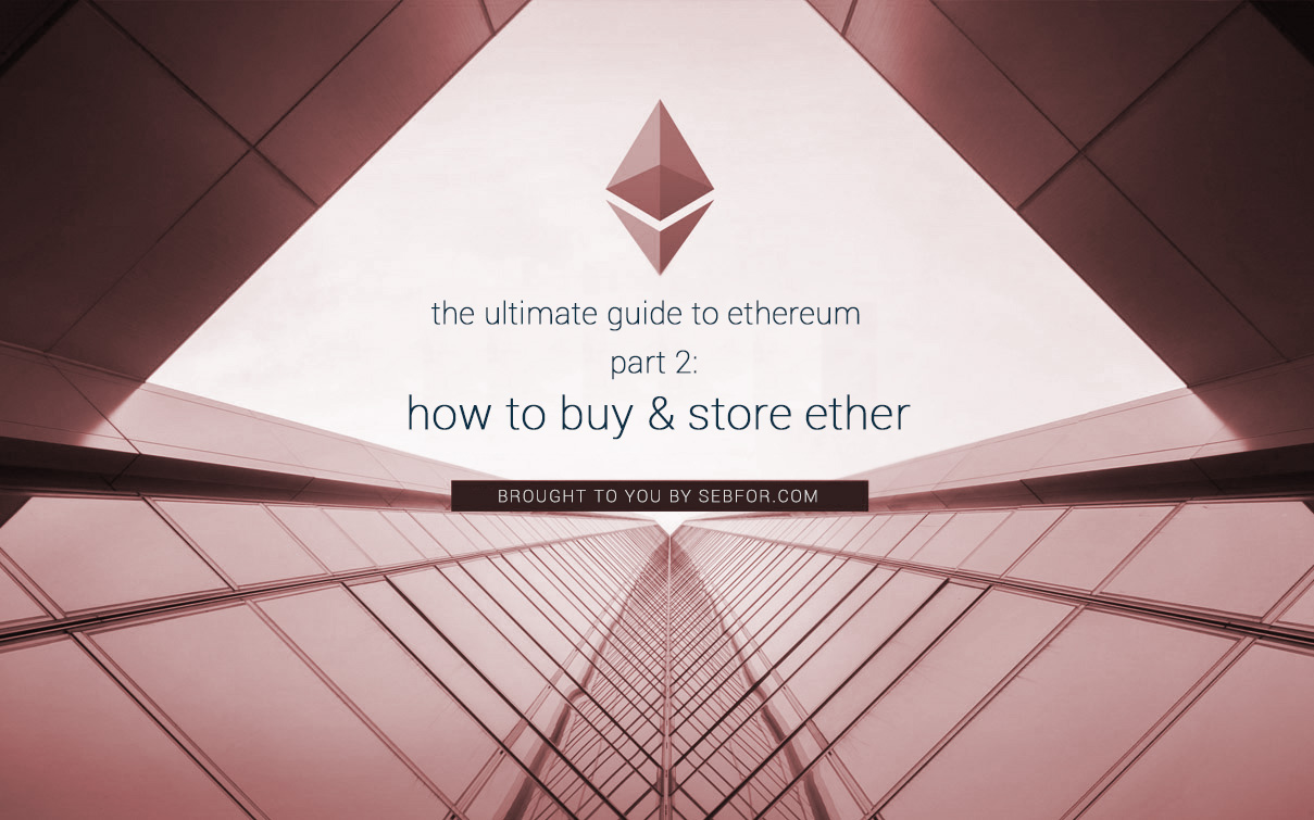 How To Buy & Store Ethereum - The Newbie Guide • Sebfor