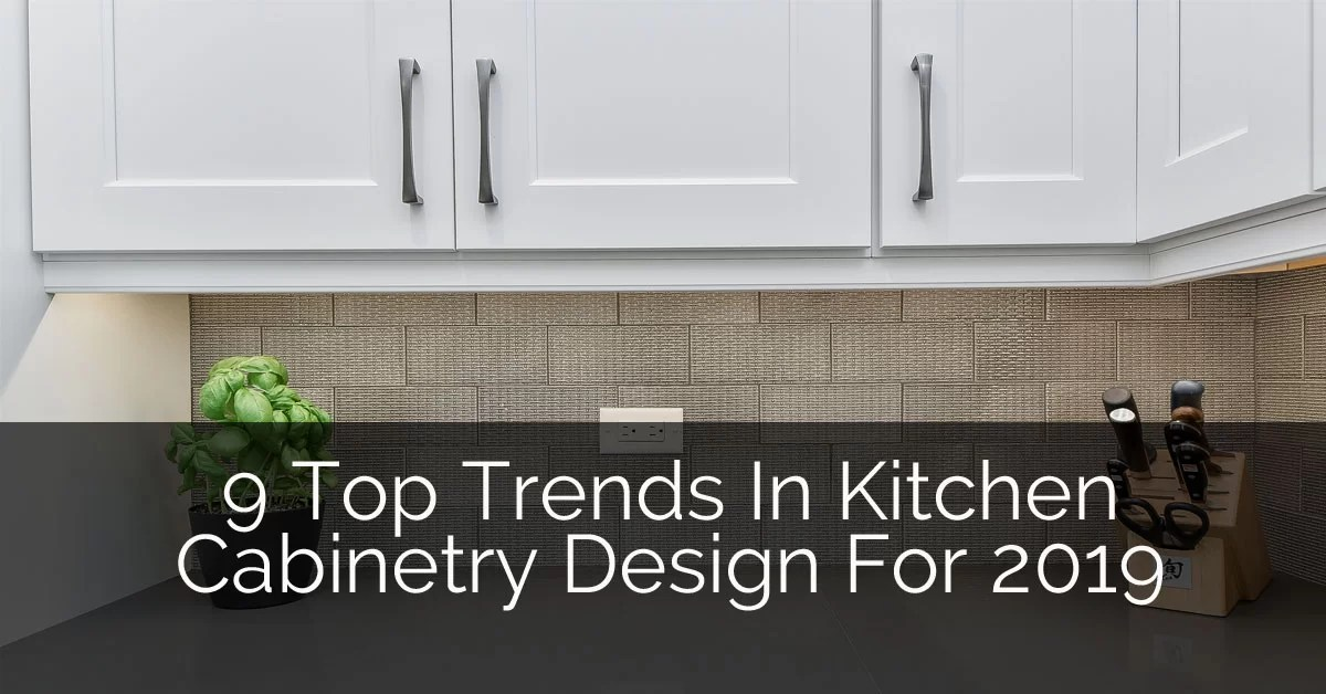 9 Top Trends In Kitchen Cabinetry Design For 2019 Home