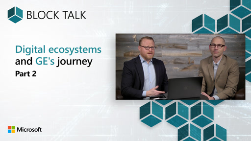 Blockchain: Digital ecosystems and GE's journey - Part 2