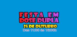 FESTA EM DOSE DUPLA - 25 DE OUTUBRO DE 2015.