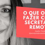 [Secretariado Remoto Especialista] O que eu odeio fazer como Secretária Remota?