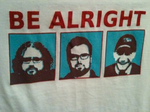 2011 Be Alright t-shirt designed by Pink Eye Print Co.