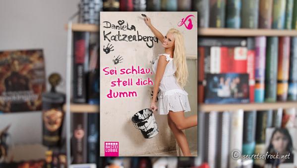 "Daniela Katzenberger: ""Sei schlau, stell dich dumm"""