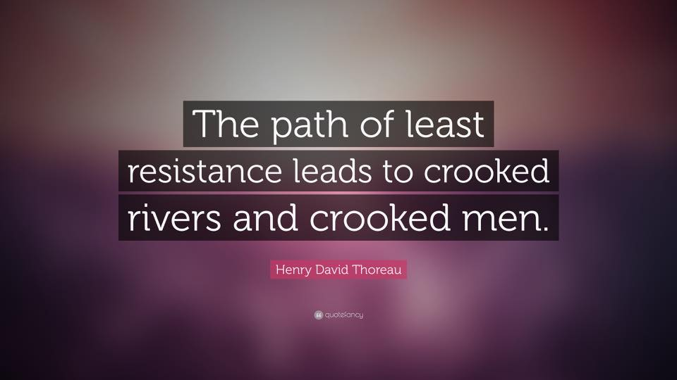 The path of least resistance leads to crooked rivers and crooked men