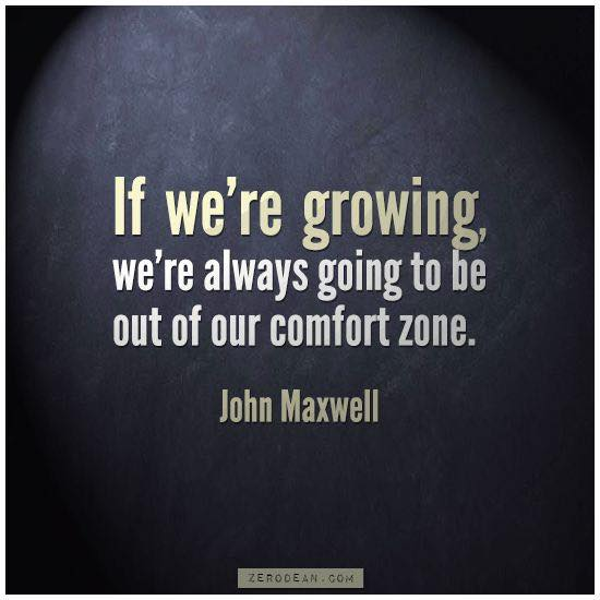 If we're growing we're always going to be out of our comfort zone