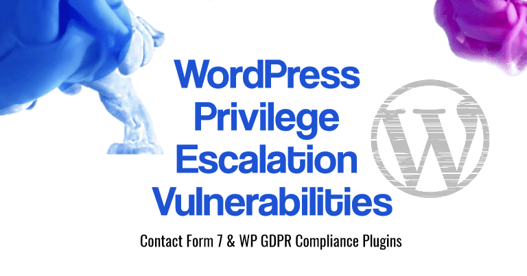 WordPress Privilege Escalation Vulnerability [Contact Form 7 & WP GDPR]