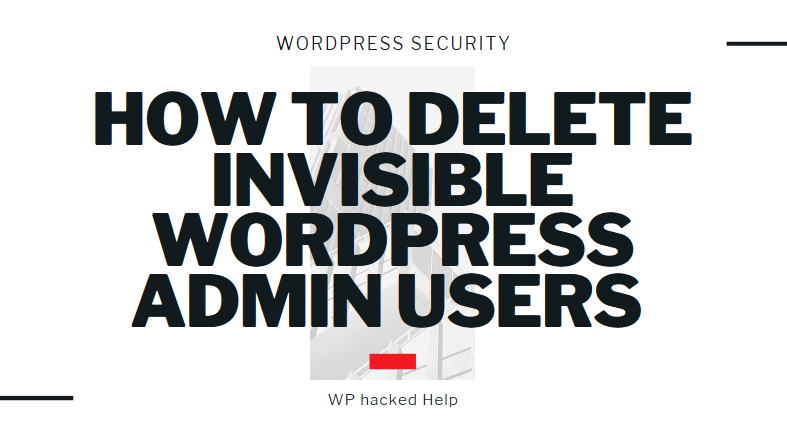 How To Delete Invisible/Hidden Admin User In WordPress?
