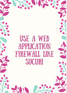 Use a web application firewall like Sucuri