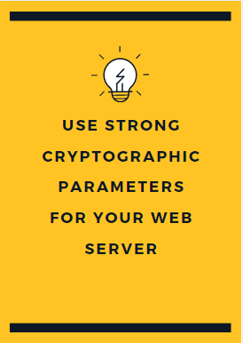 Use strong cryptographic parameters for your web server