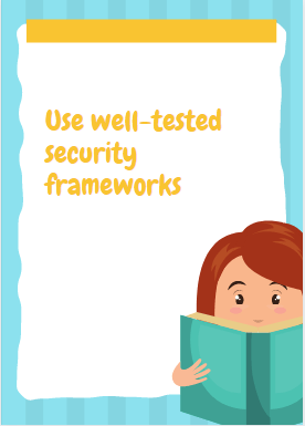 secure a website Use well-tested security frameworks
