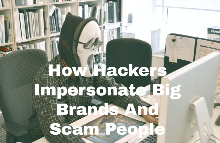 How Hackers Impersonate Big Brands And Scam People