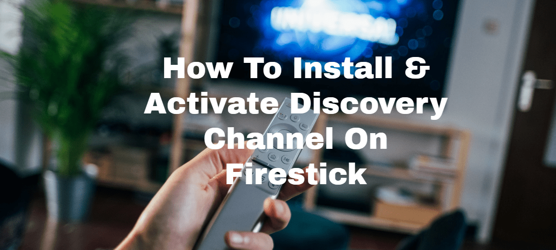 How To Install & Activate Discovery Channel On Firestick