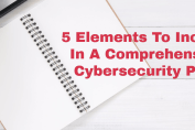 5‌ ‌Elements‌ ‌To‌ ‌Include‌ In‌ ‌A‌ ‌Comprehensive‌ ‌Cybersecurity‌ ‌Plan‌