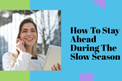 How To Stay Ahead During The Slow Season