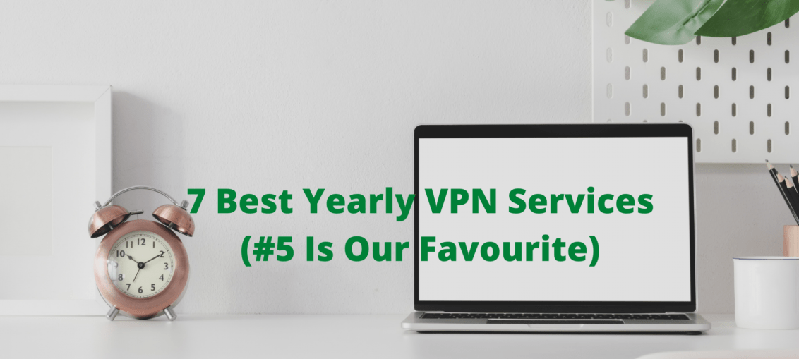 Best Yearly VPN Services(#5 Is Our Favourite)