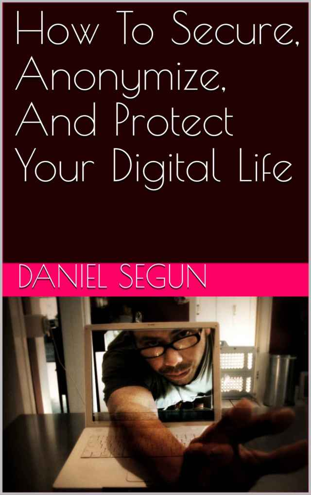 How To Secure, Anonymize, And Protect Your Digital Life