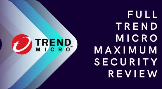 Full Trend Micro Maximum Security Review