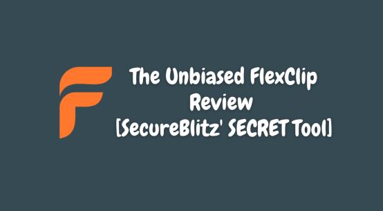 The Unbiased FlexClip Review [SecureBlitz' SECRET Tool]