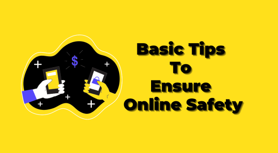 Basic Tips to Ensure Online Safety
