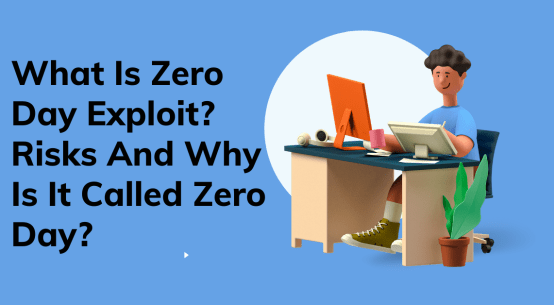 What Is Zero Day Exploit? Risks And Why Is It Called Zero Day?