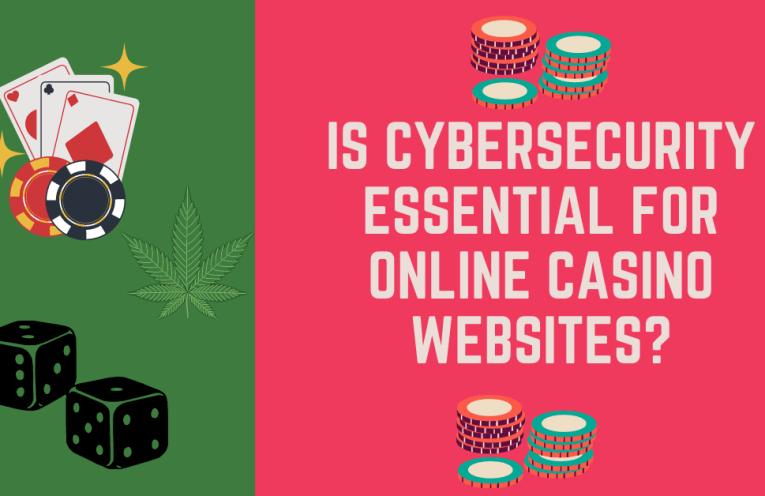 Is Cybersecurity Essential For Online Casino Websites