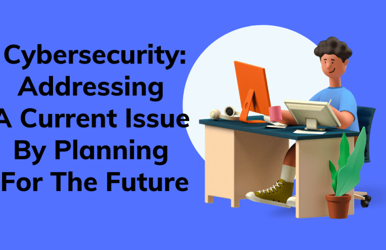 Cybersecurity Addressing A Current Issue By Planning For The Future