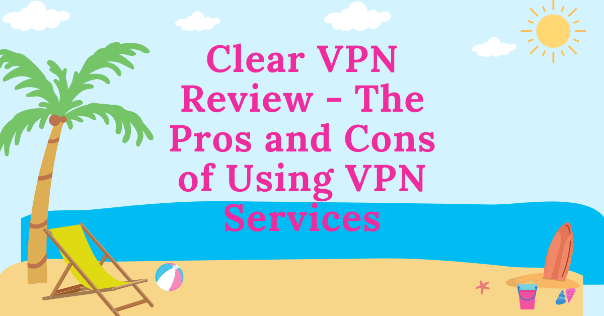 Clear VPN Assessment – The Execs And Cons Of Utilizing VPN Providers thumbnail