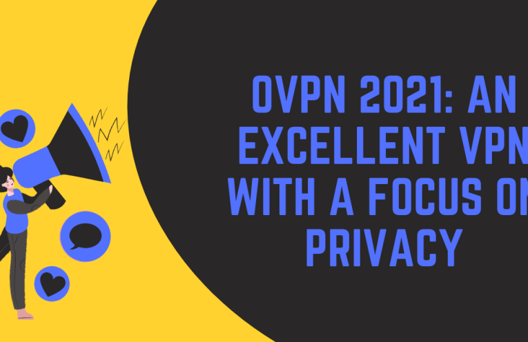 OVPN 2021 An Excellent VPN With A Focus On Privacy