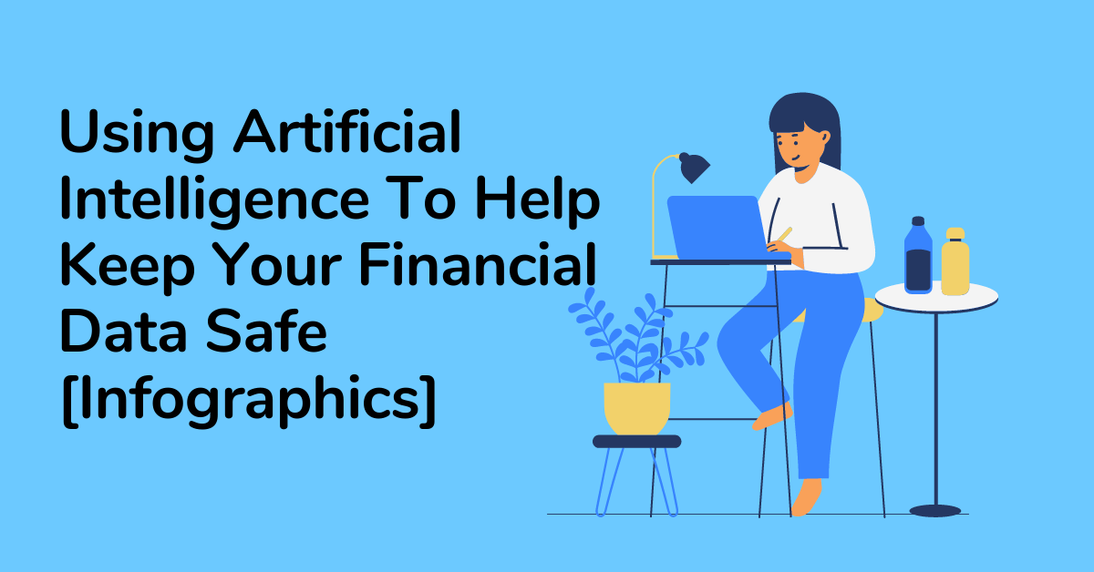 Utilizing Synthetic Intelligence To Preserve Your Monetary Information Secure [Infographics] thumbnail