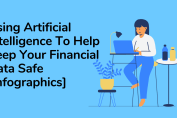 Using Artificial Intelligence To Help Keep Your Financial Data Safe [Infographics]