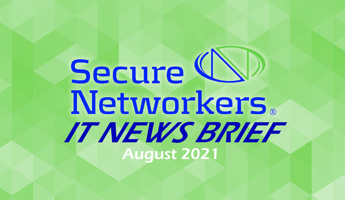Secure Networkers IT News Brief August 2021
