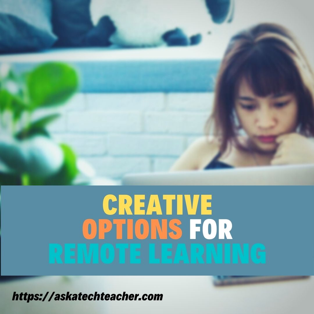Creative Options for Remote Learning