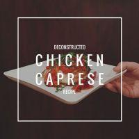 Deconstructed Chicken Caprese