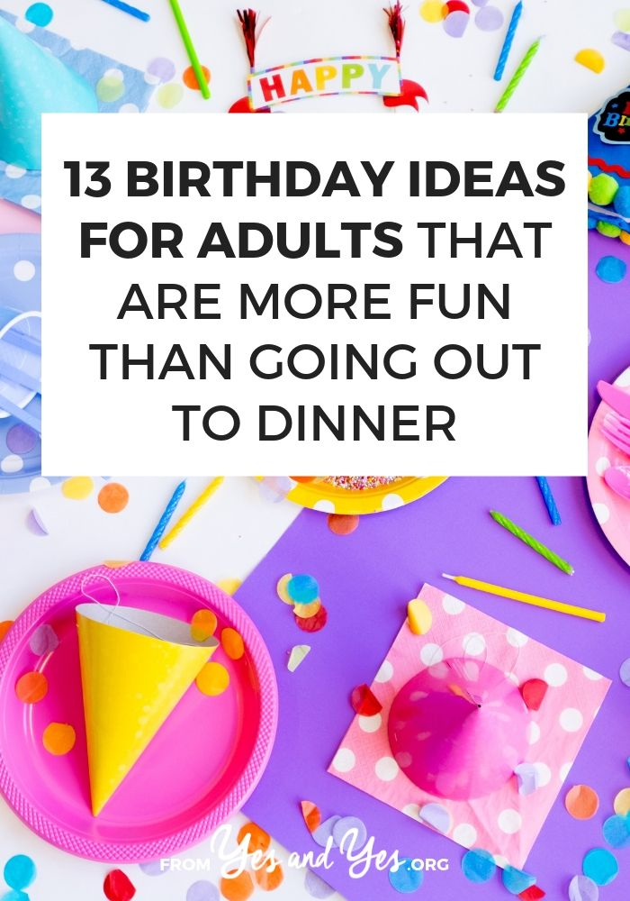 13 Birthday Ideas For Adults That Are More Fun Than Going Out To Dinner