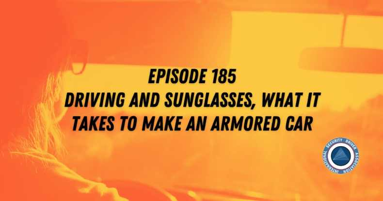 Podcast Episode 185 Driving and Sunglasses, What it Takes to Make an Armored Car