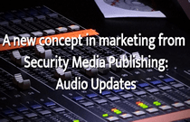 Security Media Publishing introduces Audio Updates
