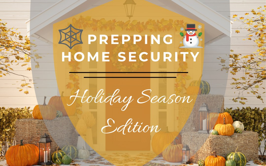 Prepping Home Security For The Holiday Season