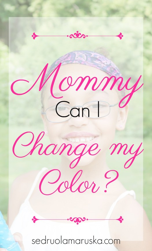 Mommy Can I Change My Color | Sedruola Maruska