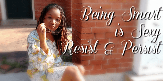 Being Smart is Sexy, Resist & Persist | Sedruola Maruska