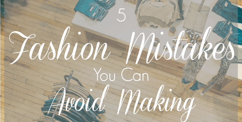5 Fashion Mistakes You Can Avoid Making | Sedruola Maruska