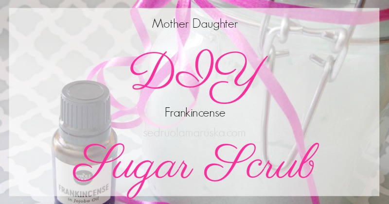 Mother Daughter DIY Sugar Scrub | Sedruola Maruska