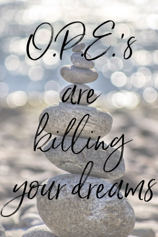 O.P.E.'s are killing your dreams | Sedruola Maruska