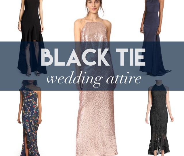 As You Know Wedding Season Is Upon Us Lets Be Honest Its All Year Round At This Point And A Reader Asked Me To Round Up Some Black Tie Appropriate