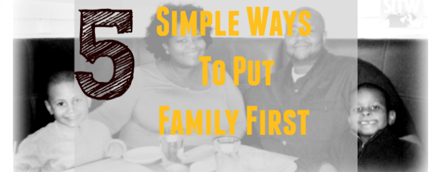 Five Simple Ways To Put Family First