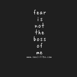 fear is not my boss