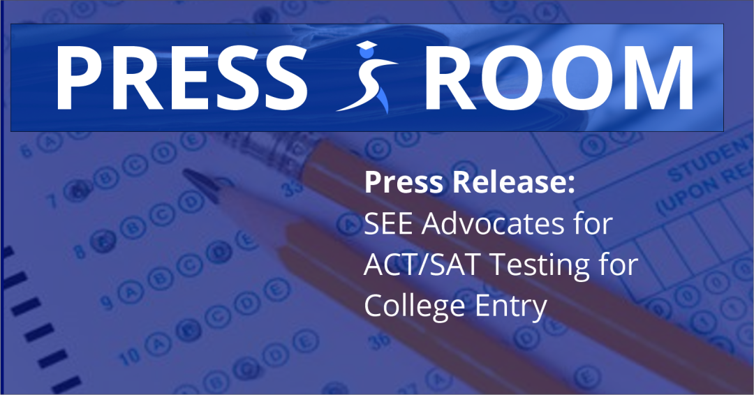 Press Release: SEE Advocates for ACT/SAT Testing for College Entry