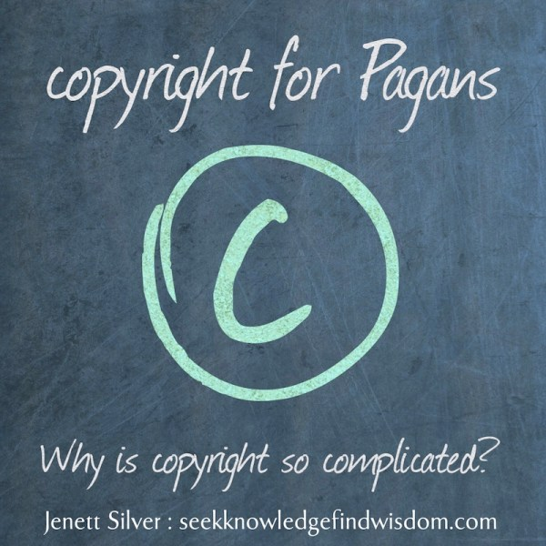 Copyright for Pagans: Why is copyright so complicated?