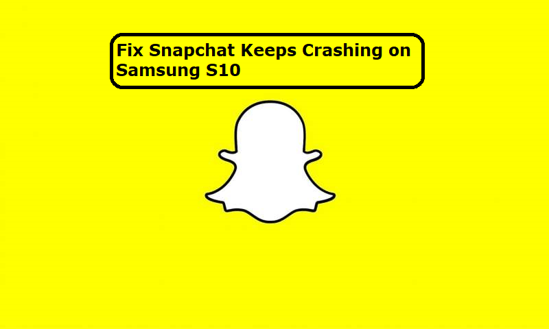 How to fix Snapchat keeps crashing on Samsung Galaxy S10