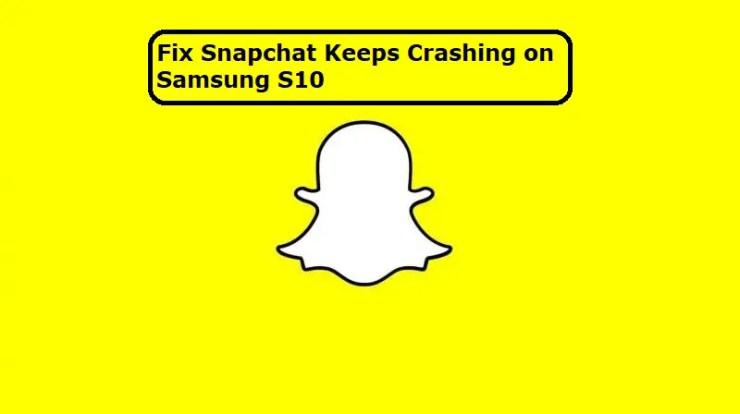 snapchat keeps crashing on Samsung S10